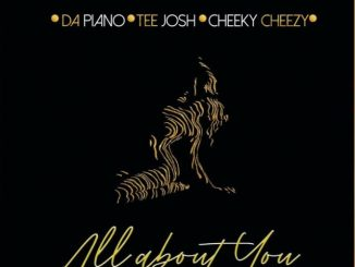 Dapiano - All About You Ft. Cheekychizzy & Tee Josh Mp3 Audio Download