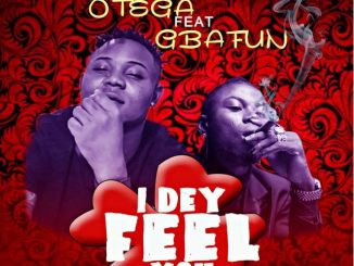Otega Ft. Mr Gbafun - I Dey Feel You Mp3 Audio Download