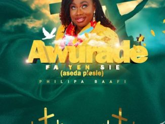 Philipa Baafi - Awurade Fa Yen Sie (Aseda Pesie) Mp3 Audio Download