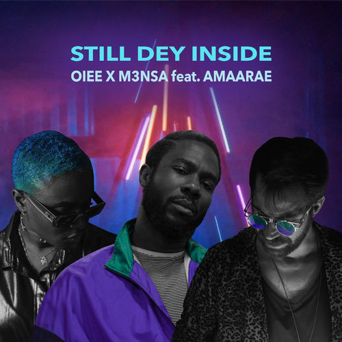 OIEE Still Dey Inside Ft. M3NSA, Amaarae mp3 download