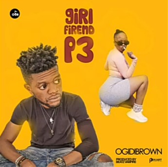 Ogidibrown  Girl Friend P3 mp3 download