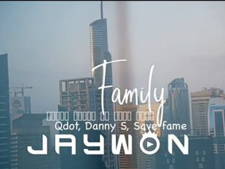VIDEO: Jaywon Ft. Qdot, Danny S, Savefame - My Family Mp4 Download