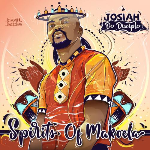Josiah De Disciple Spirits of Makoela download