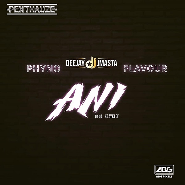 Deejay J Masta  Ani ft. Phyno & Flavour mp3 download