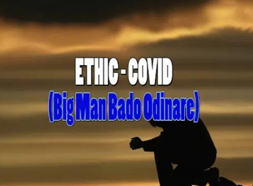 Ethic  Covid (Big Man Bado Odinare) mp3 download