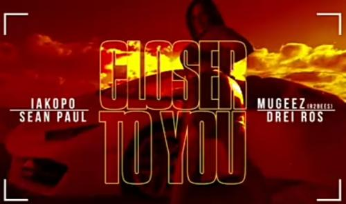 Iakapo  Closer To You Ft. Sean Paul, Mugeez (R2bees), Drei Ros mp3 download