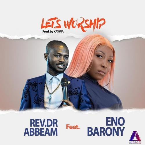 Rev. Dr Abbeam Amponsah  Let's Worship Ft. Eno Barony mp3 download