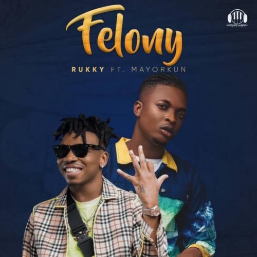 Rukky  Felony Ft. Mayorkun mp3 download
