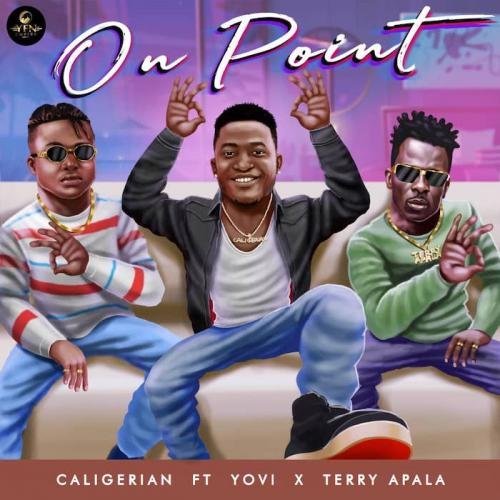 Caligerian Ft. Yovi x Terry Apala  On Point mp3 download