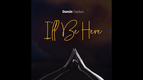 Dunsin Oyekan  I'll Be Here mp3 download