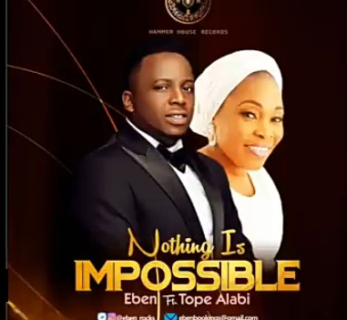 Eben Nothing Is Impossible Ft. Tope Alabi mp3 download