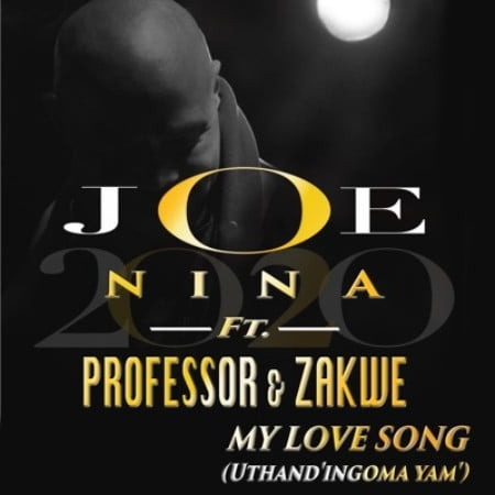 Joe Nina & Professor  My Love Song (Uthand' Ingoma Yam) Ft. Zakwe mp3 download