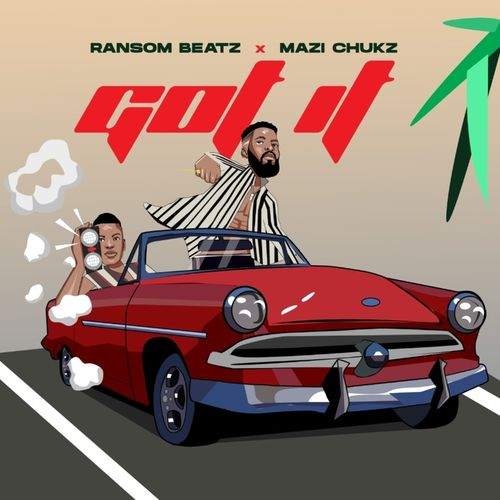 Mazi Chukz Got It Ft. Ransom Beatz mp3 download