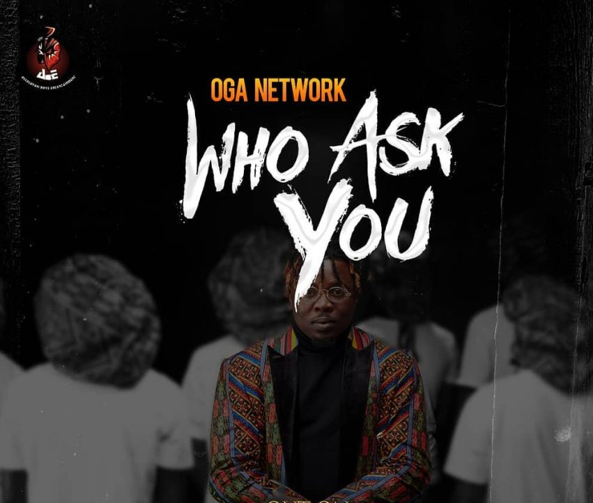 Oga Network  Who Ask You mp3 download