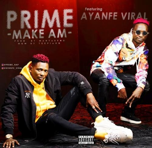 Prime Ft. Ayanfe Viral  Make Am mp3 download