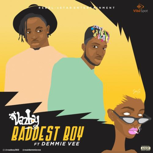 VazBoy  Baddest Boy Ft. Demmie Vee mp3 download