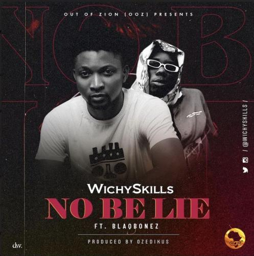 Wichyskills Ft. Blaqbonez No Be Lie mp3 download