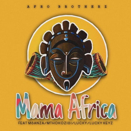 Afro Brotherz Mama Africa Ft. Msanza, Mthokozisi, Lucky, Lucky Keyz mp3 download