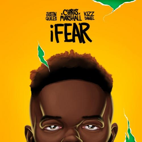 Chris Marshall Ft. Justin Quiles, Kizz Daniel iFear mp3 download