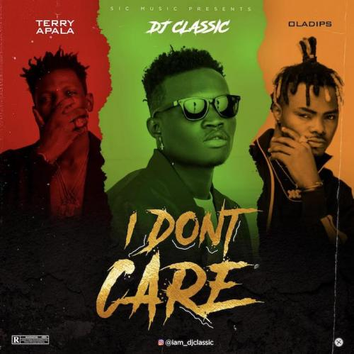 DJ Classic Ft. Terry Apala & OIadips I Don't Care mp3 download