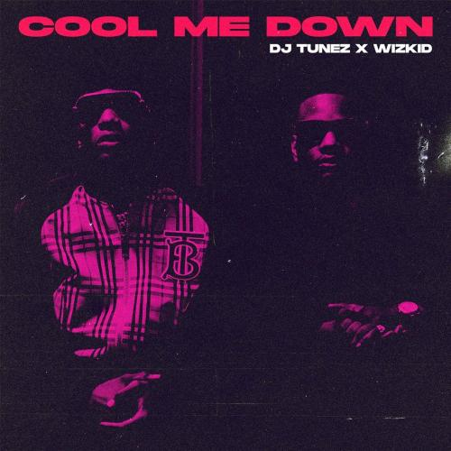 DJ Tunez  Cool Me Down Ft. Wizkid mp3 download
