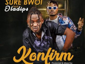 Sure Bwoi Ft. Oladips  Konfirm mp3 download