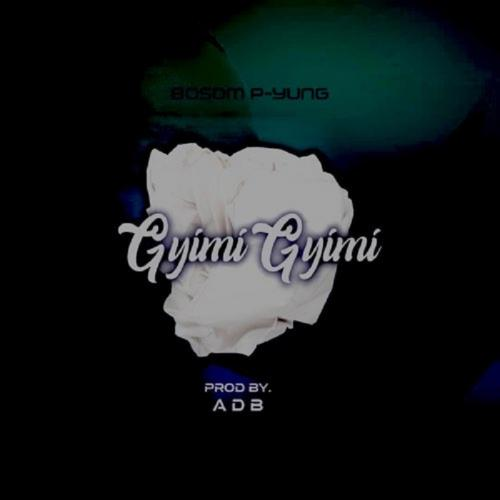 Bosom P-Yung  GyimiGyimii mp3 download