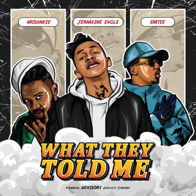 Jermaine Eagle  What They Told Me Ft. Emtee, Mosankie mp3 download