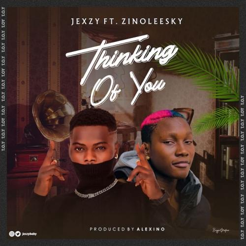 Jexzy Ft. Zinoleesky  Thinking Of You mp3 download