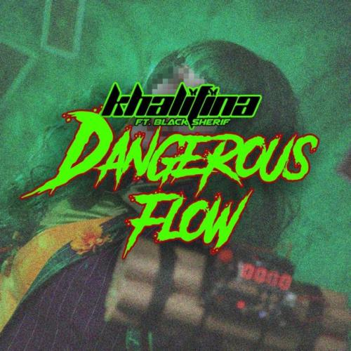 Khalifina  Dangerous Flow Ft. Black Sherif mp3 download