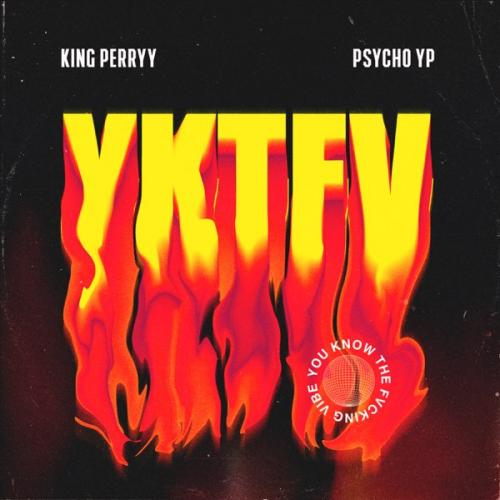 King Perryy YKTFV Ft. PsychoYP (You Know The Fvcking Vibe) mp3 download