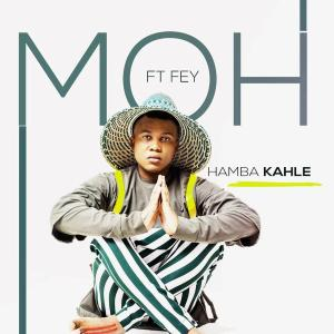 Moh  Hamba Kahle Ft. Fey mp3 download