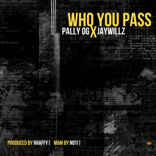 Pally OG  Who You Pass Ft. Jaywillz mp3 download