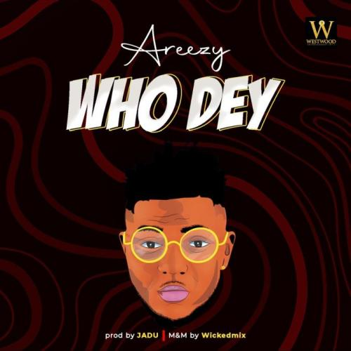 Areezy  Who Dey mp3 download