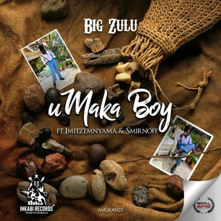 Big Zulu Umaka Boy Ft. Imfez'emnyama, Smirnoff mp3 download