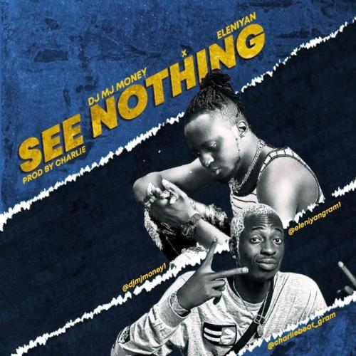 DJ MJ Money Ft. Eleniyan  See Nothing mp3 download