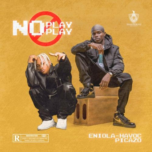 Eniola Havoc  No Play Play Ft. Picazo mp3 download