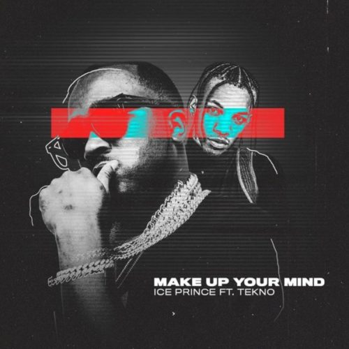 Ice Prince  Make Up Your Mind Ft. Tekno mp3 download