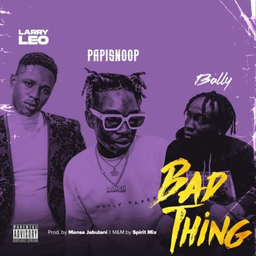 Larry Leo Ft. Papisnoop & Bally  Bad Thing mp3 download