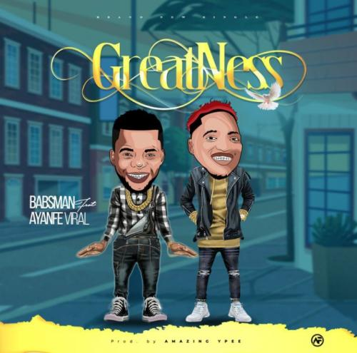 Babsman Greatness Ft. Ayanfe Viral mp3 download