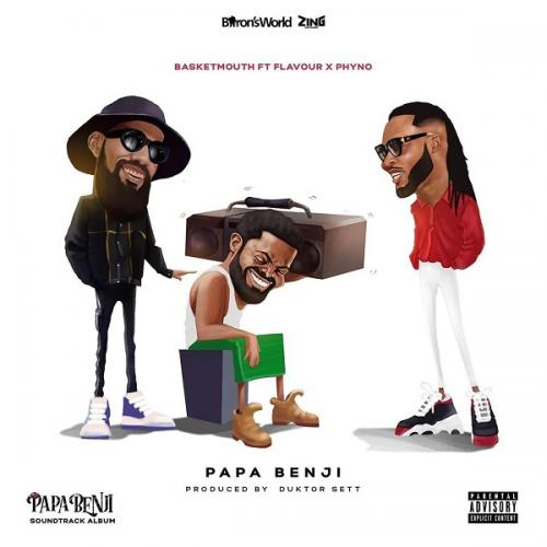 Basketmouth Papa Benji Ft. Phyno, Flavour mp3 download