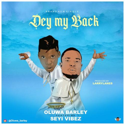 Oluwa Barley Ft. Seyi Vibez Dey My Back mp3 download