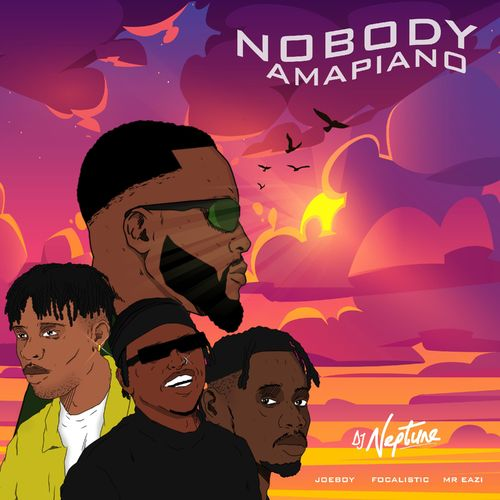 DJ Neptune  Nobody (Amapiano) Ft. Focalistic, Mr Eazi, Joeboy mp3 download