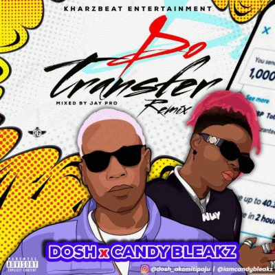 Dosh Do Transfer (Remix) Ft. Candy Bleakz mp3 download