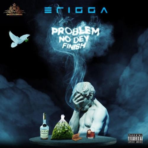Erigga Problem No Dey Finish mp3 download