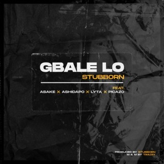 Stubborn  Gbale Lo Ft. Lyta, Picazo, Ashidapo & Asake mp3 download