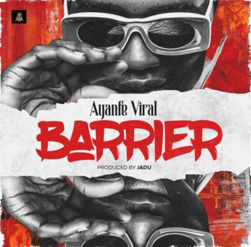 Ayanfe Viral  Barrier  mp3 download