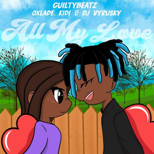 GuiltyBeatz  All My Love Ft. KiDi, Oxlade, DJ Vyrusky mp3 download