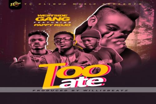 Westside Gang Too Late Ft. Pappy Kojo mp3 download