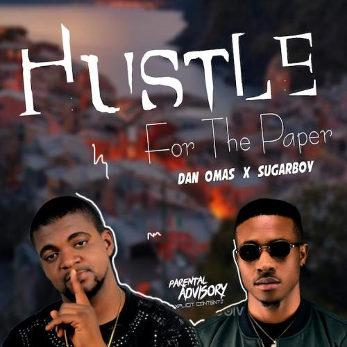 Dan Omas Ft. Sugarboy  Hustle For The Paper mp3 download